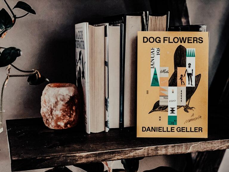 Dog Flowers: A memoir by Danielle Geller